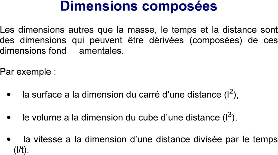 Par exemple : la surface a la dimension du carré d une distance (l 2 ), le volume a la