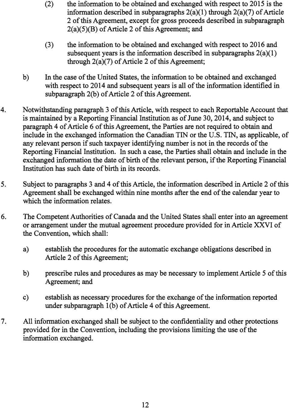 subparagraphs 2(a)(1) through 2(a)(7) of Article 2 of this Agreement; b) In the case of the United States, the information to be obtained and exchanged with respect to 2014 and subsequent years is