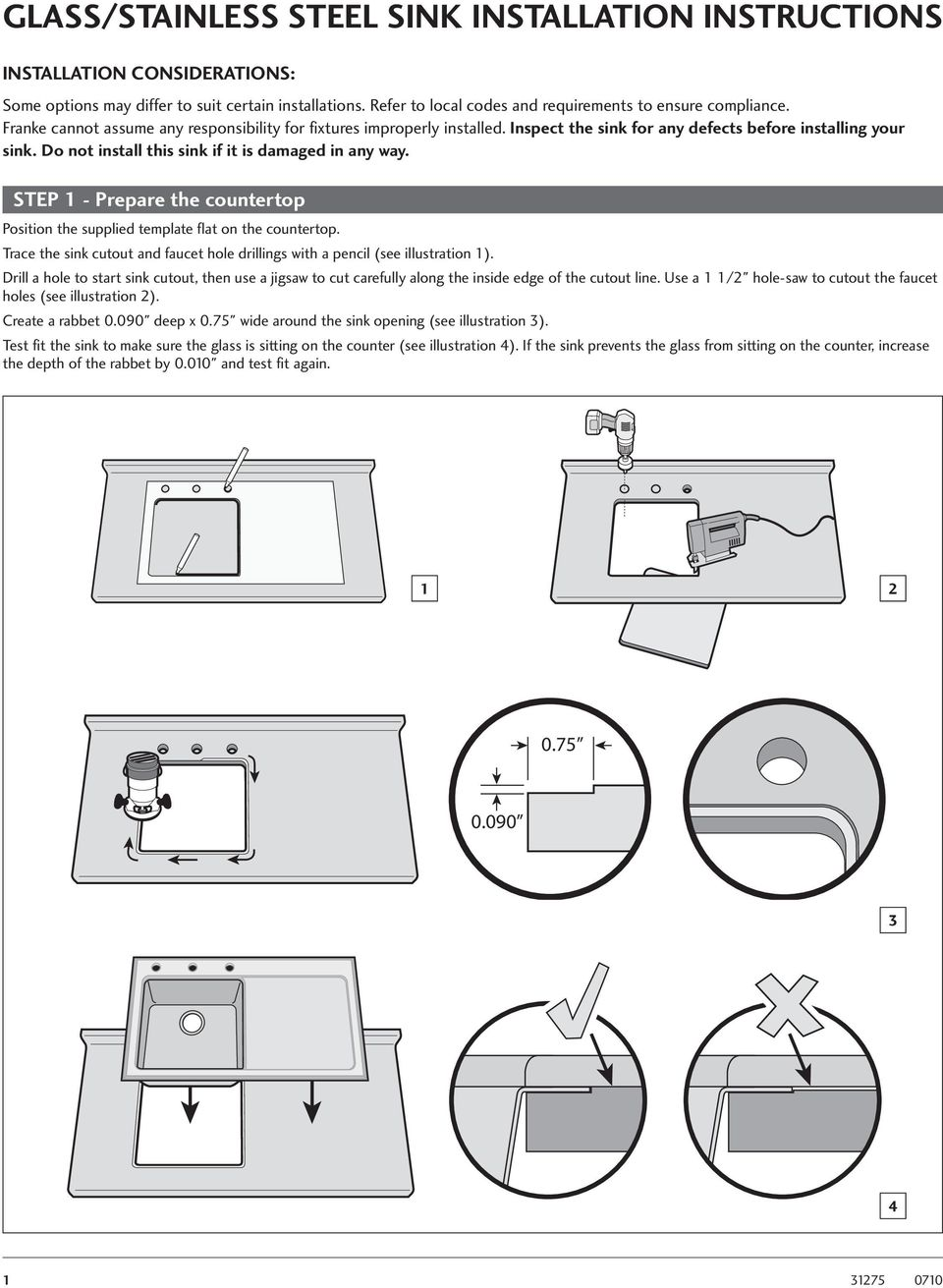 STEP 1 - Prepare the countertop Position the supplied template flat on the countertop. Trace the sink cutout and faucet hole drillings with a pencil (see illustration 1).