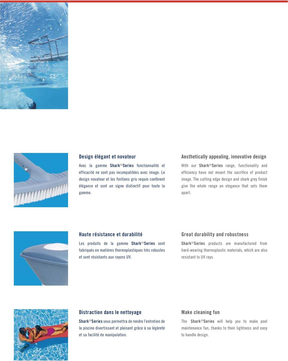 Aesthetically appealing, innovative design With our Shark ))) Series range, functionality and efficiency have not meant the sacrifice of product image.