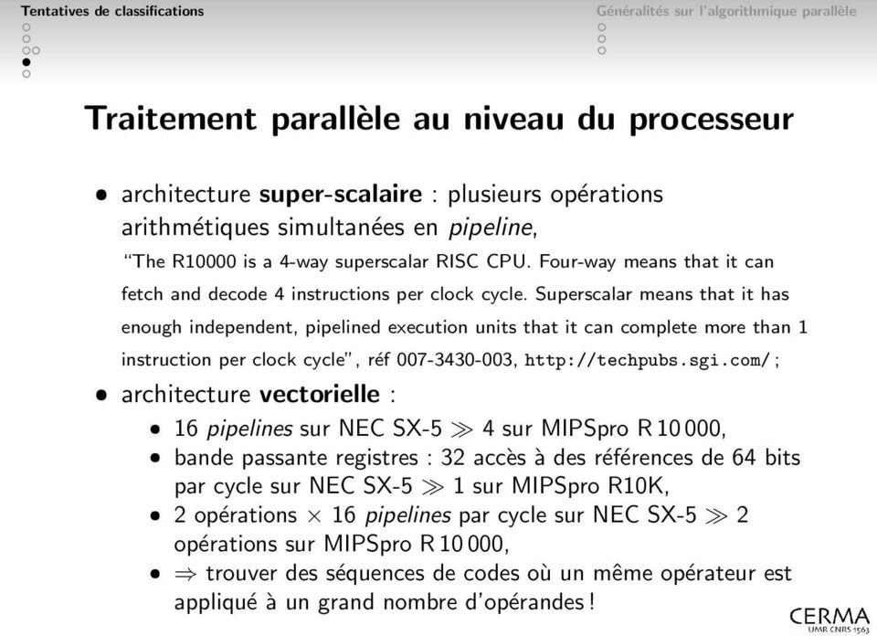 Superscalar means that it has enough independent, pipelined execution units that it can complete more than 1 instruction per clock cycle, réf 007-3430-003, http://techpubs.sgi.