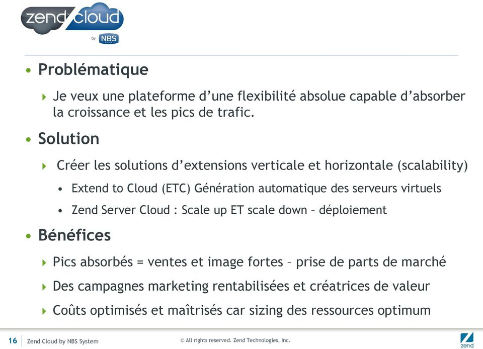virtuels Zend Server Cloud : Scale up T scale down déploiement Bénéfices Pics absorbés = ventes et image fortes prise de parts de marché