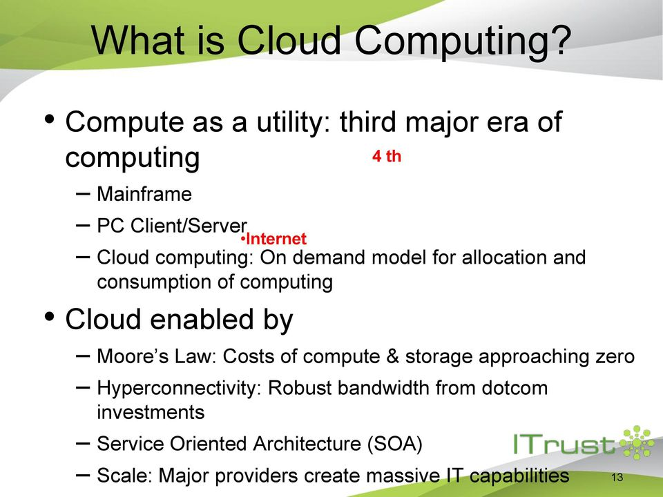 computing: On demand model for allocation and consumption of computing Cloud enabled by Moore s Law: