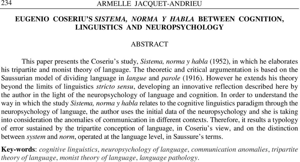 However he extends his theory beyond the limits of linguistics stricto sensu, developing an innovative reflection described here by the author in the light of the neuropsychology of language and