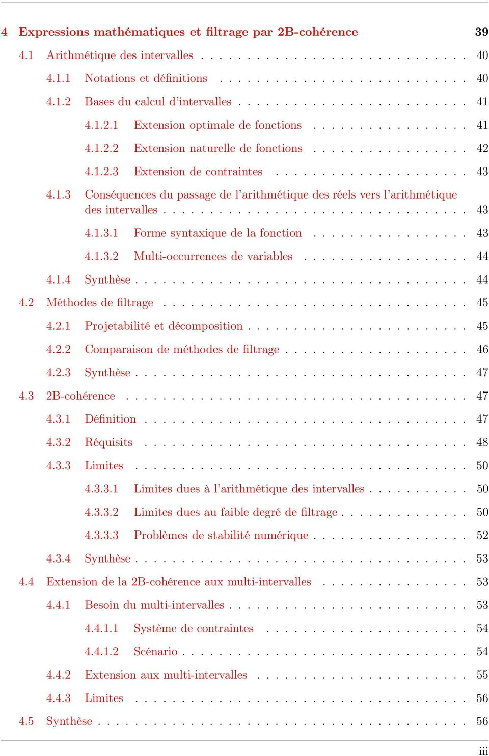 1.3 Conséquences du passage de l arithmétique des réels vers l arithmétique des intervalles................................. 43 4.1.3.1 Forme syntaxique de la fonction................. 43 4.1.3.2 Multi-occurrences de variables.