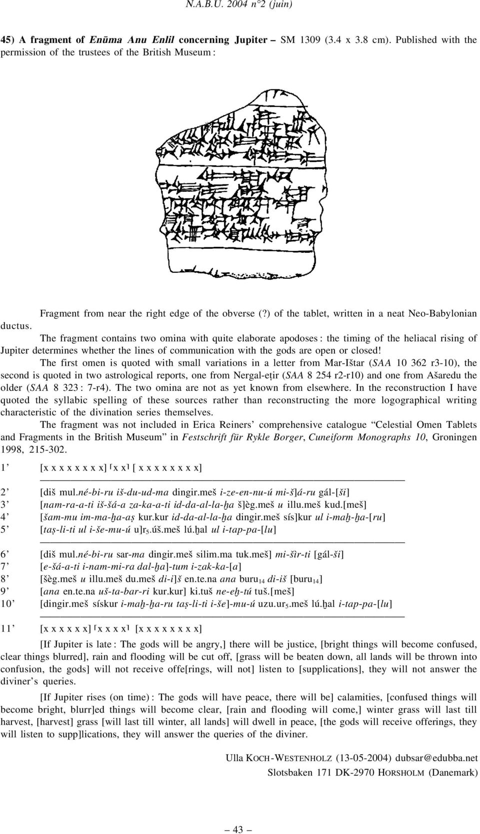 The fragment contains two omina with quite elaborate apodoses: the timing of the heliacal rising of Jupiter determines whether the lines of communication with the gods are open or closed!