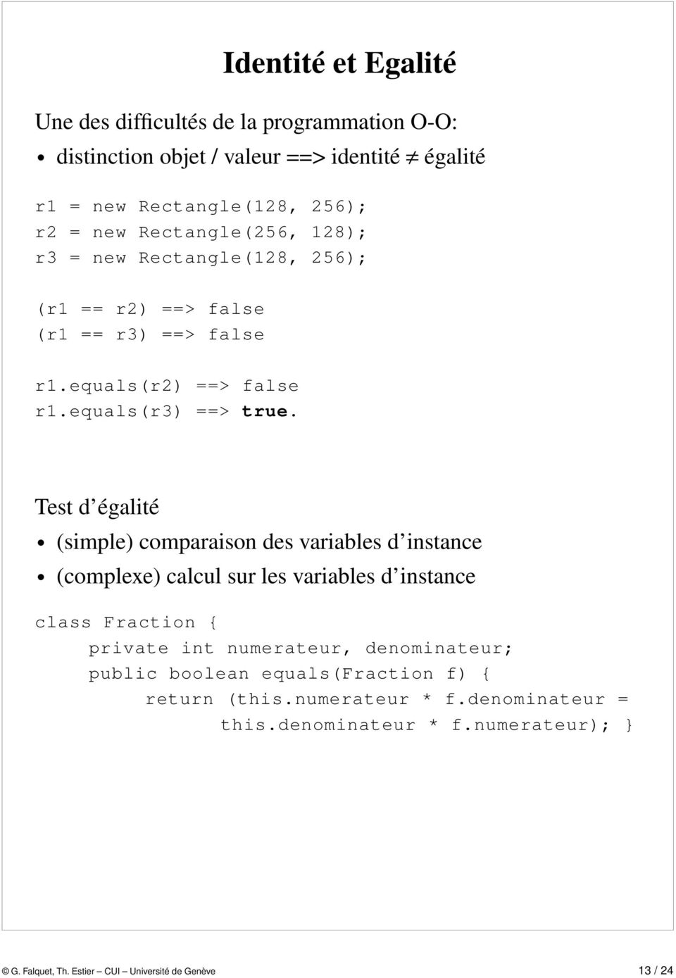 Test d égalité (simple) comparaison des variables d instance (complexe) calcul sur les variables d instance class Fraction { private int numerateur,