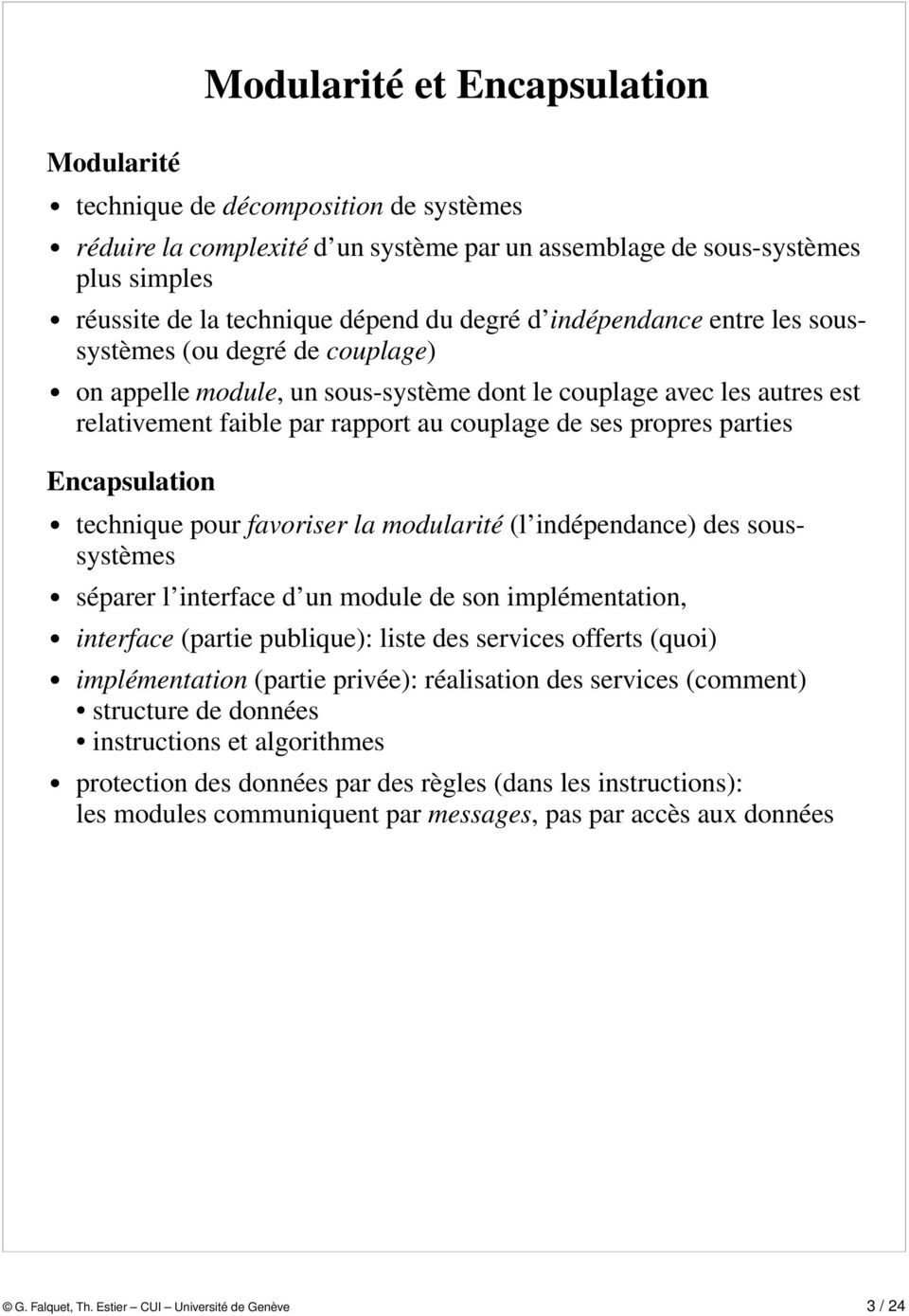 parties Encapsulation technique pour favoriser la modularité (l indépendance) des soussystèmes séparer l interface d un module de son implémentation, interface (partie publique): liste des services