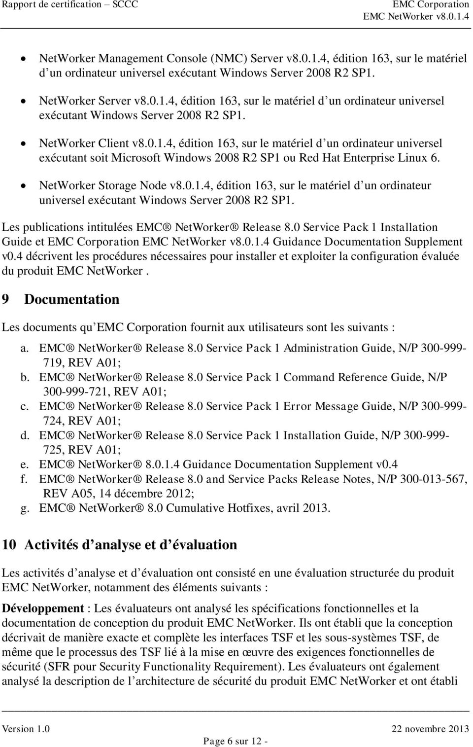 Les publications intitulées EMC NetWorker Release 8.0 Service Pack 1 Installation Guide et Guidance Documentation Supplement v0.