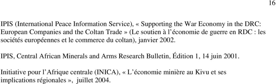 coltan), janvier 2002. IPIS, Central African Minerals and Arms Research Bulletin, Édition 1, 14 juin 2001.