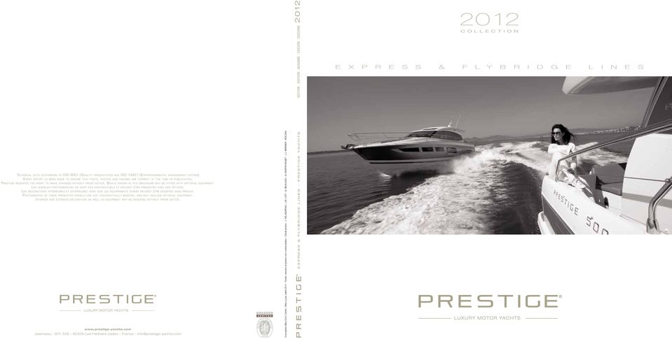 Prestige reserves the right to make changes without prior notice. Boats shown in this brochure may be fitted with optional equipment.