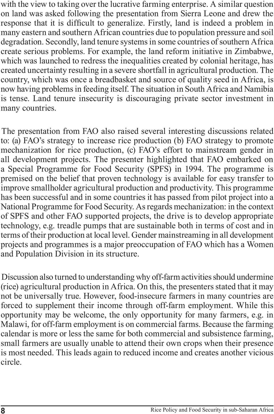 Secondly, land tenure systems in some countries of southern Africa create serious problems.