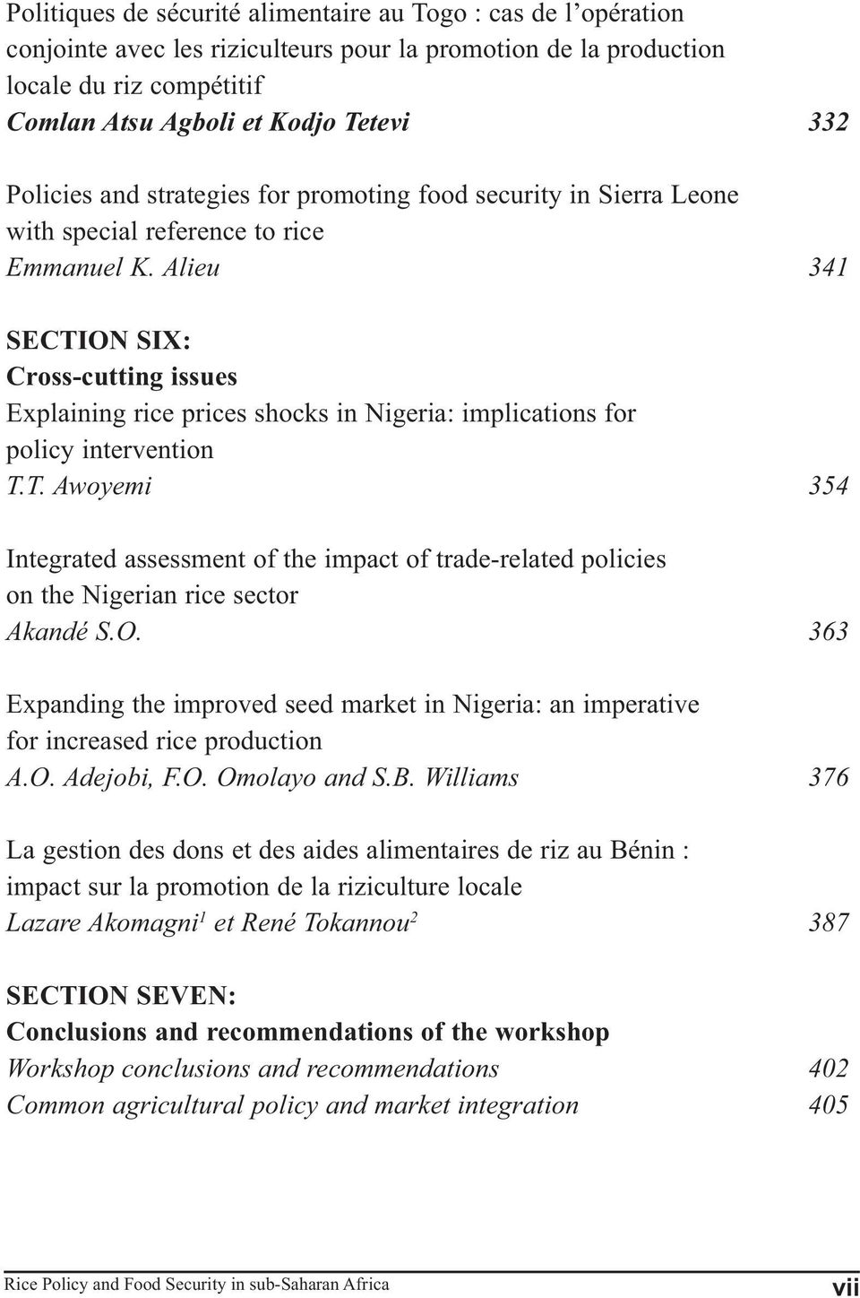 Alieu 341 SECTION SIX: Cross-cutting issues Explaining rice prices shocks in Nigeria: implications for policy intervention T.T. Awoyemi 354 Integrated assessment of the impact of trade-related policies on the Nigerian rice sector Akandé S.
