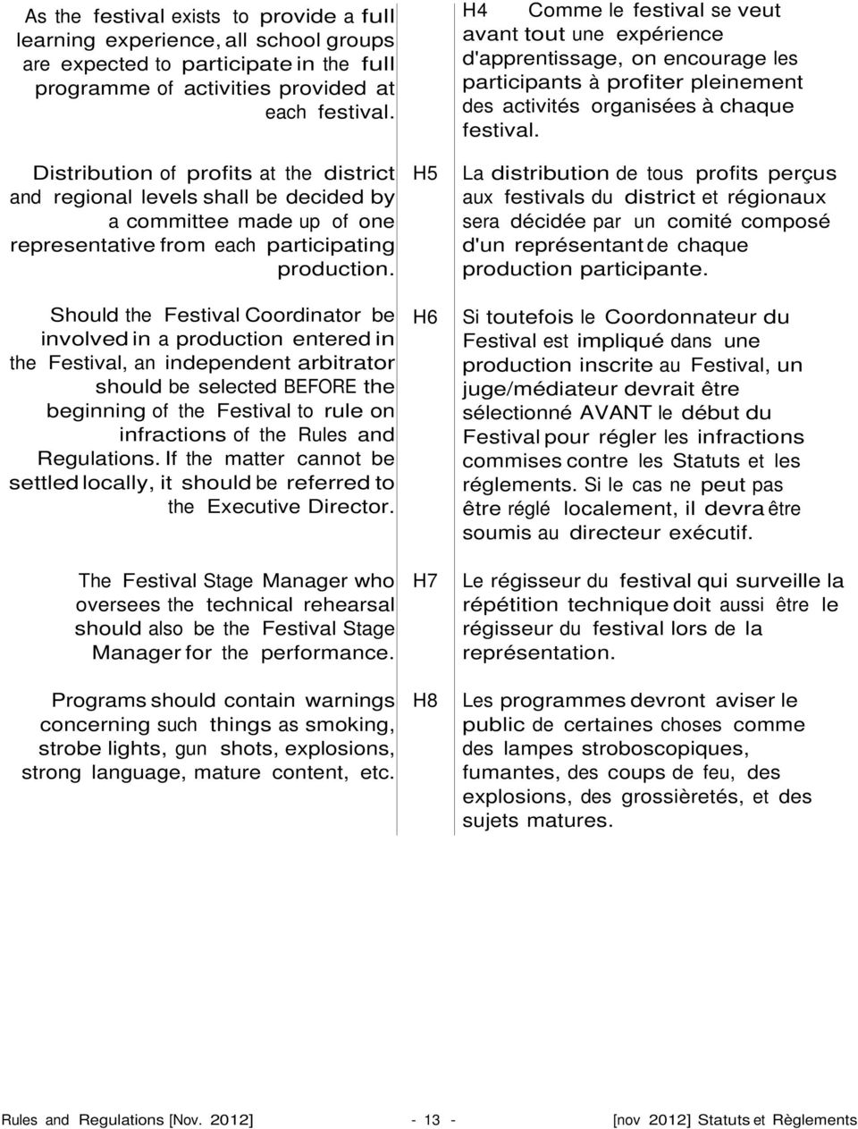 Should the Festival Coordinator be involved in a production entered in the Festival, an independent arbitrator should be selected BEFORE the beginning of the Festival to rule on infractions of the