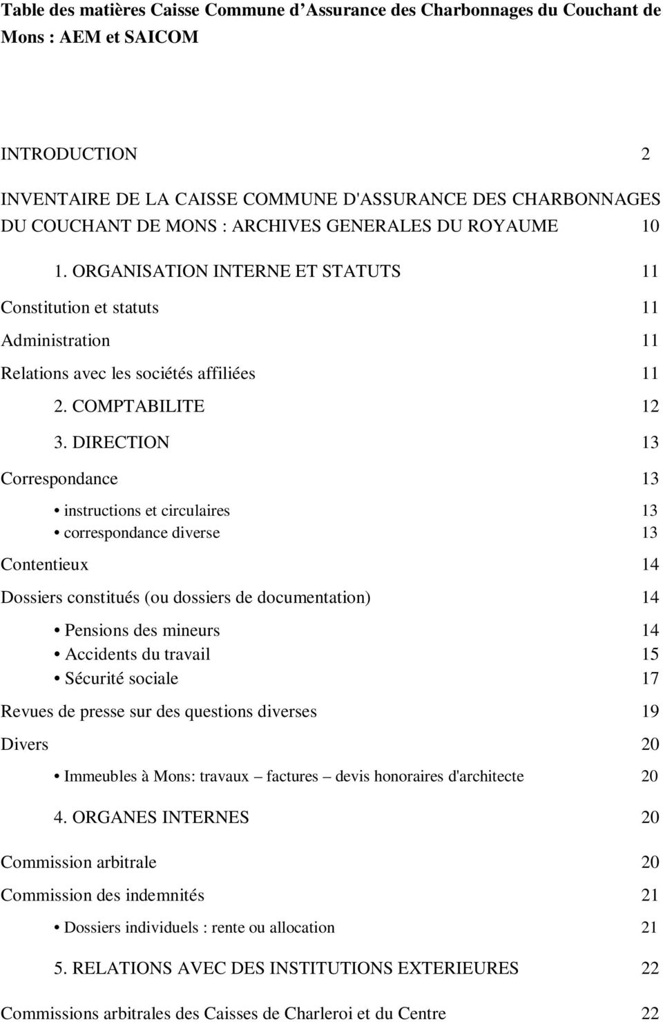 DIRECTION 13 Correspondance 13 instructions et circulaires 13 correspondance diverse 13 Contentieux 14 Dossiers constitués (ou dossiers de documentation) 14 Pensions des mineurs 14 Accidents du