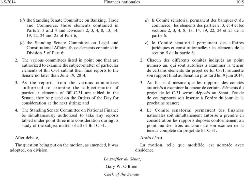 The various committees listed in point one that are authorized to examine the subject-matter of particular elements of Bill C-31 submit their final reports to the Senate no later than June 19, 2014;
