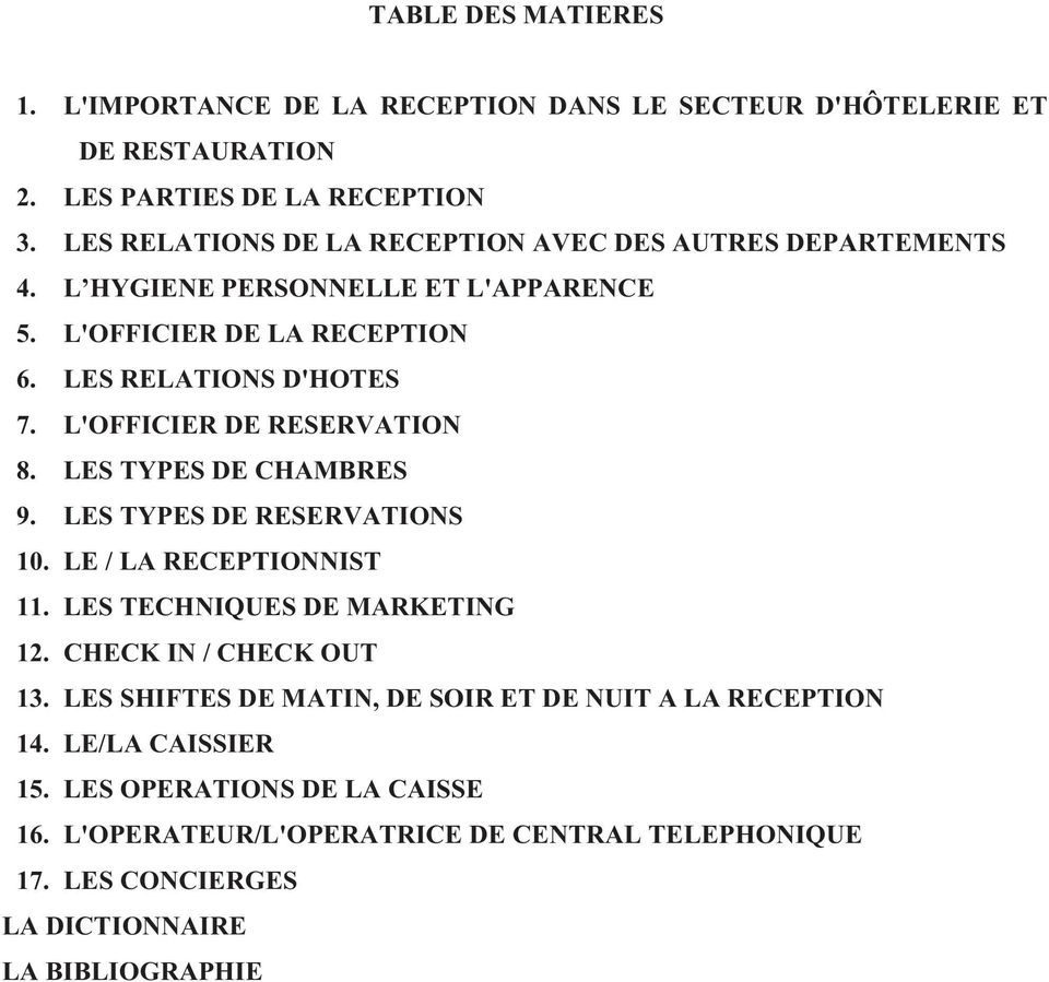 L'OFFICIER DE RESERVATION 8. LES TYPES DE CHAMBRES 9. LES TYPES DE RESERVATIONS 10. LE / LA RECEPTIONNIST 11. LES TECHNIQUES DE MARKETING 12. CHECK IN / CHECK OUT 13.