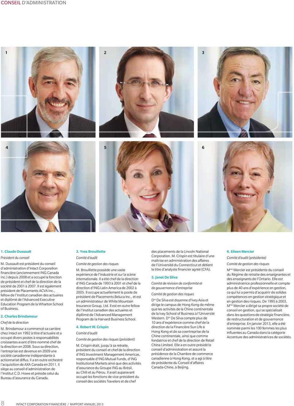 , fellow de l Institut canadien des actuaires et diplômé de l Advanced Executive Education Program de la Wharton School of Business. 2. Charles Brindamour Chef de la direction M.