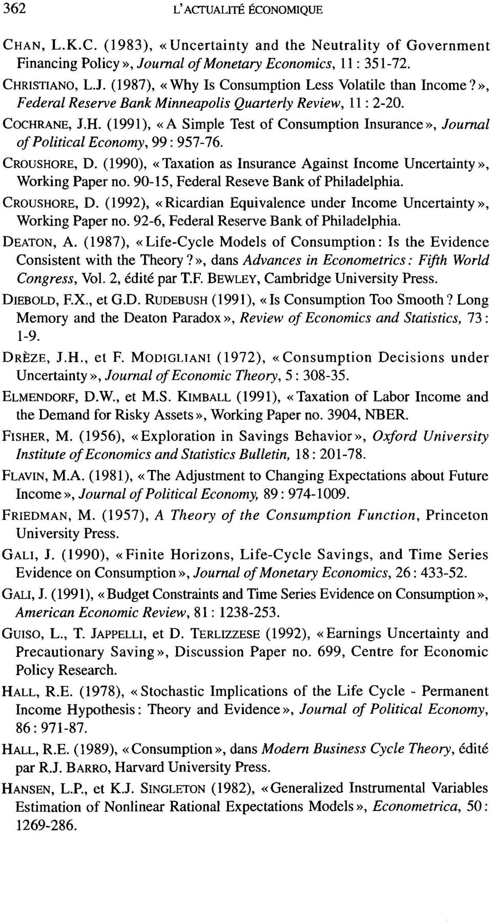 ANE, J.H. (1991), «A Simple Test of Consumption Insurance», Journal ofpolitical Economy, 99: 957-76. CROUSHORE, D. (1990), «Taxation as Insurance Against Income Uncertainty», Working Paper no.