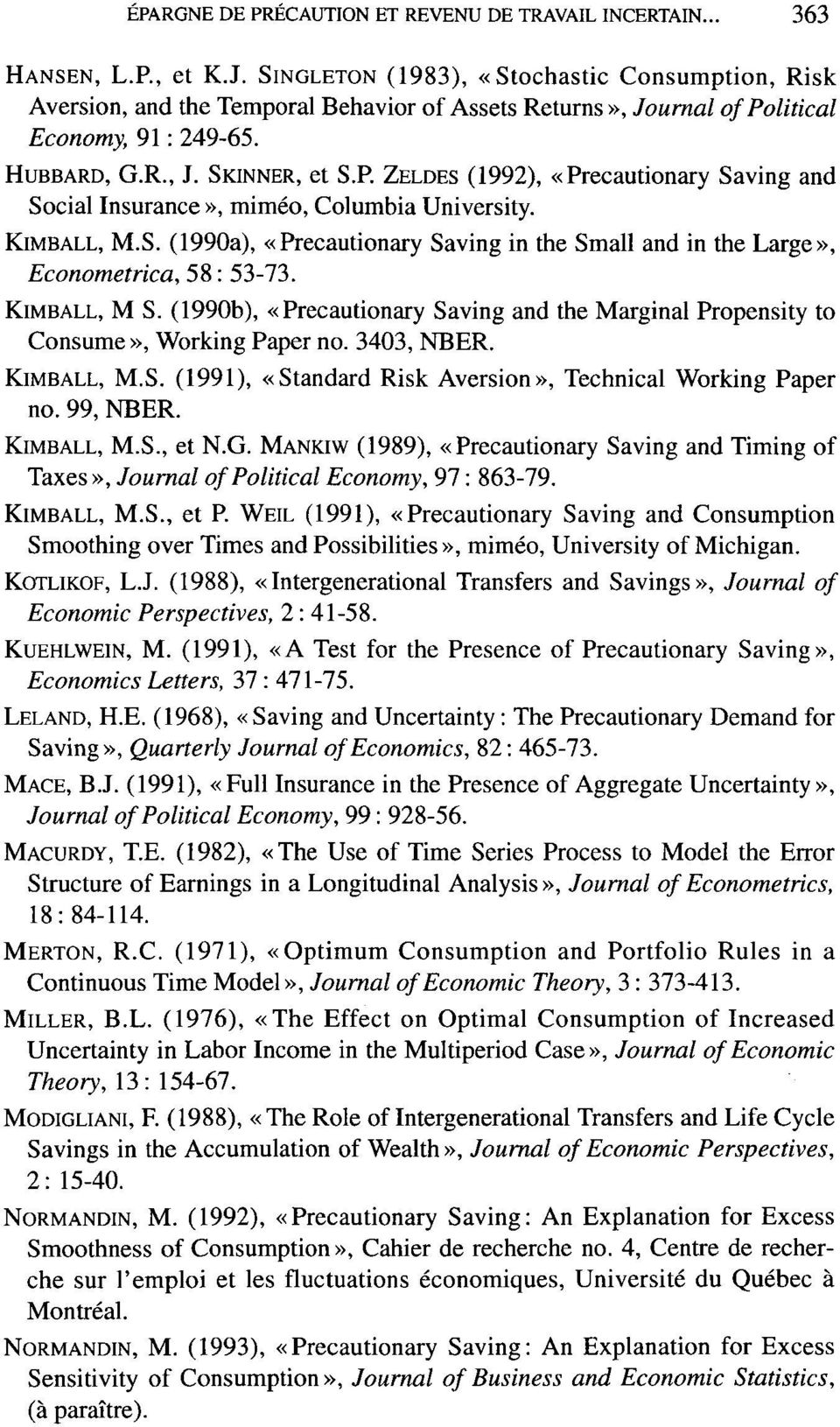 R ZELDES (1992), «Precautionary Saving and Social Insurance», miméo, Columbia University. KIMBALL, M.S. (1990a), «Precautionary Saving in the Small and in the Large», Econometrica, 58: 53-73.