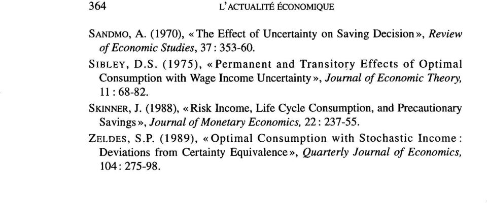 SKINNER, J. (1988), «Risk Income, Life Cycle Consumption, and Pr