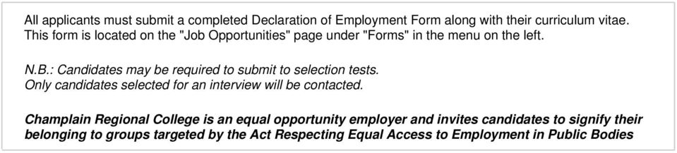 : Candidates may be required to submit to selection tests. Only candidates selected for an interview will be contacted.
