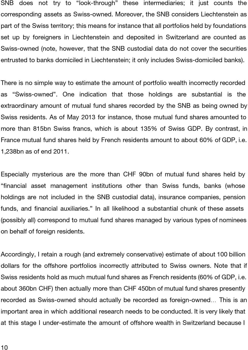 Switzerland are counted as Swiss-owned (note, however, that the SNB custodial data do not cover the securities entrusted to banks domiciled in Liechtenstein; it only includes Swiss-domiciled banks).