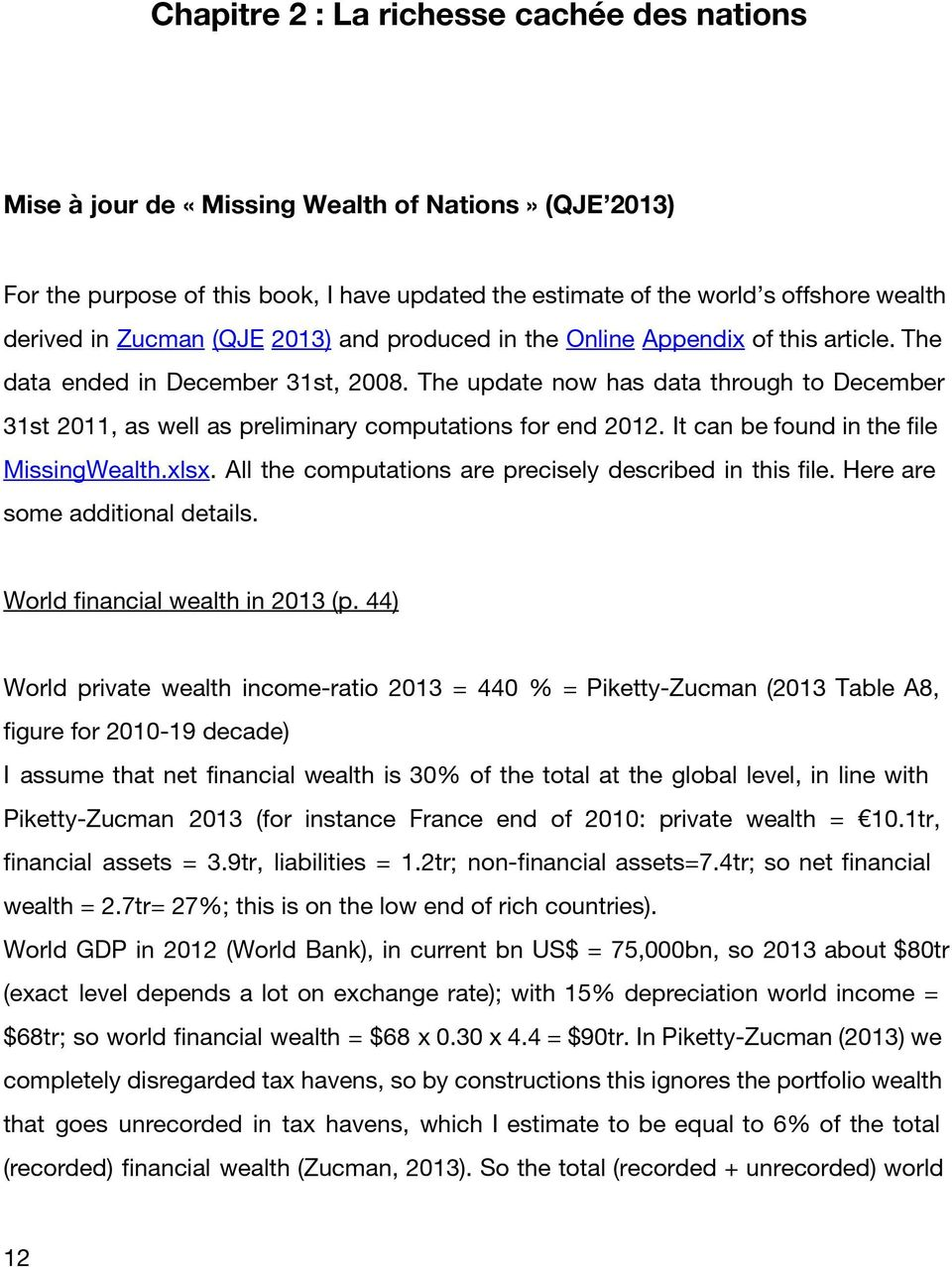 The update now has data through to December 31st 2011, as well as preliminary computations for end 2012. It can be found in the file MissingWealth.xlsx.