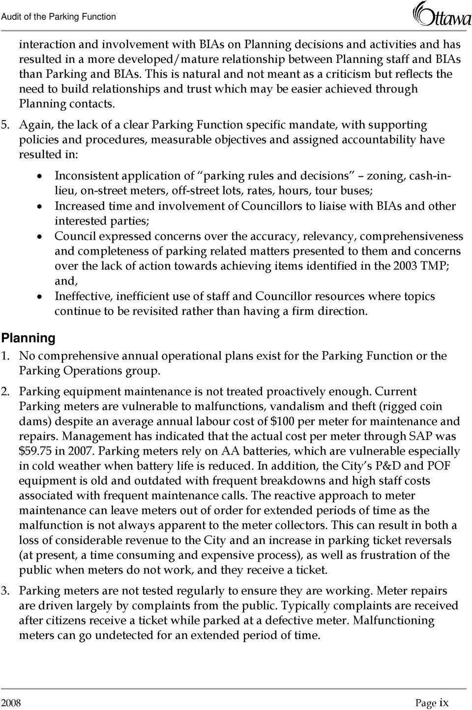 Again, the lack of a clear Parking Function specific mandate, with supporting policies and procedures, measurable objectives and assigned accountability have resulted in: Inconsistent application of