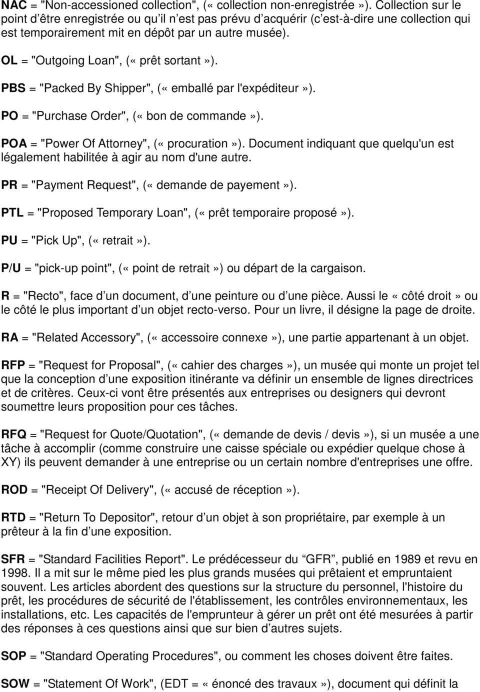 "OL = ""Outgoing Loan"", («prêt sortant»). PBS = ""Packed By Shipper"", («emballé par l'expéditeur»). PO = ""Purchase Order"", («bon de commande»). POA = ""Power Of Attorney"", («procuration»)."