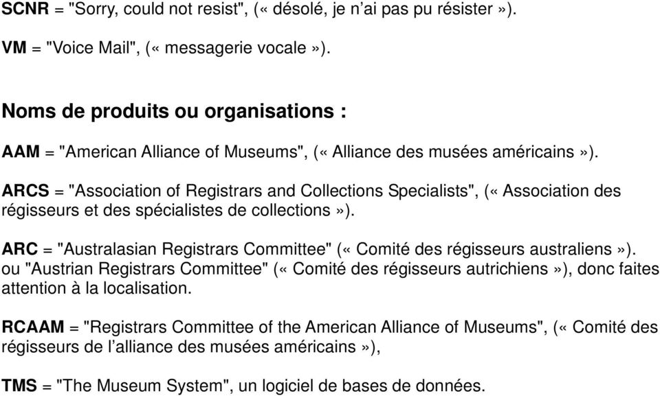 "ARCS = ""Association of Registrars and Collections Specialists"", («Association des régisseurs et des spécialistes de collections»)."