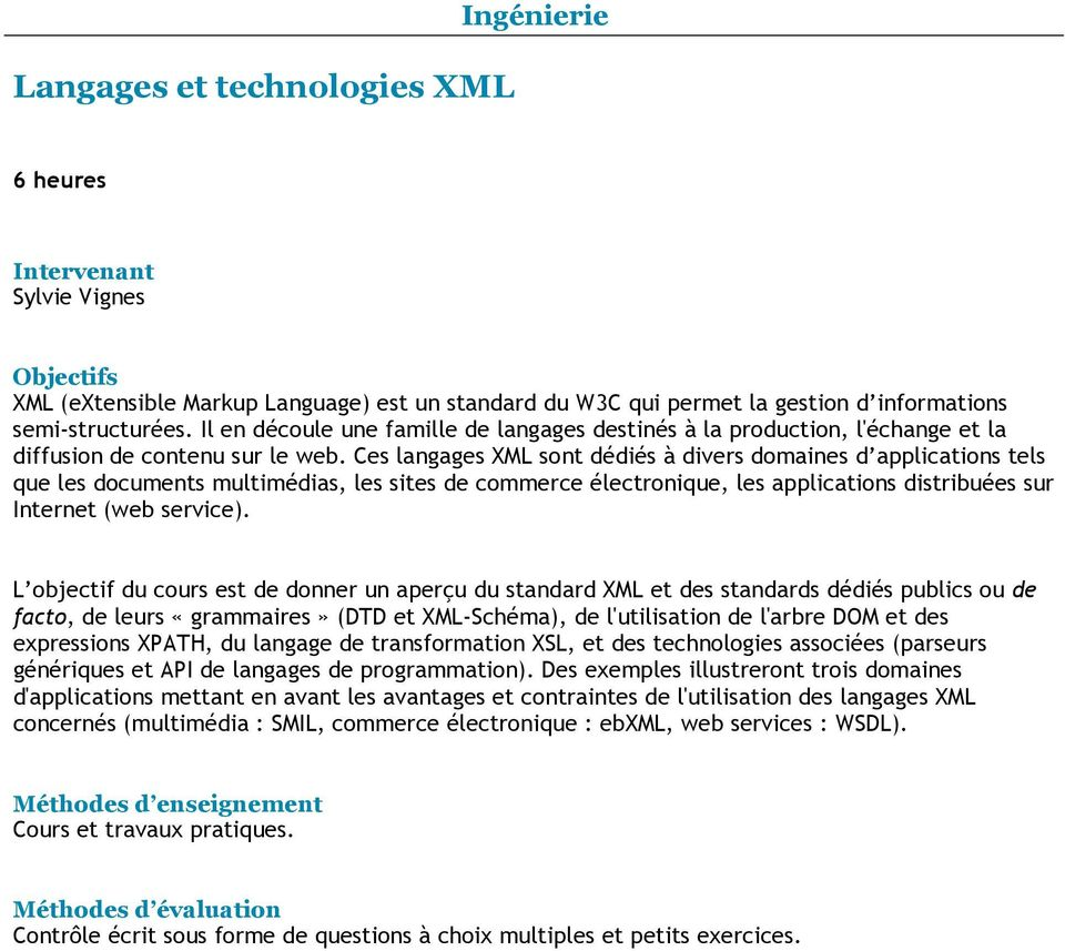 Ces langages XML sont dédiés à divers domaines d applications tels que les documents multimédias, les sites de commerce électronique, les applications distribuées sur Internet (web service).