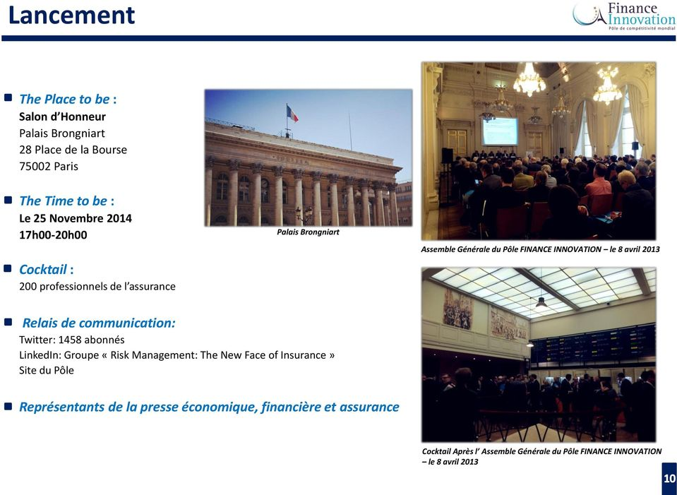 2013 Relais de communication: Twitter: 1458 abonnés LinkedIn: Groupe «Risk Management: The New Face of Insurance» Site du Pôle