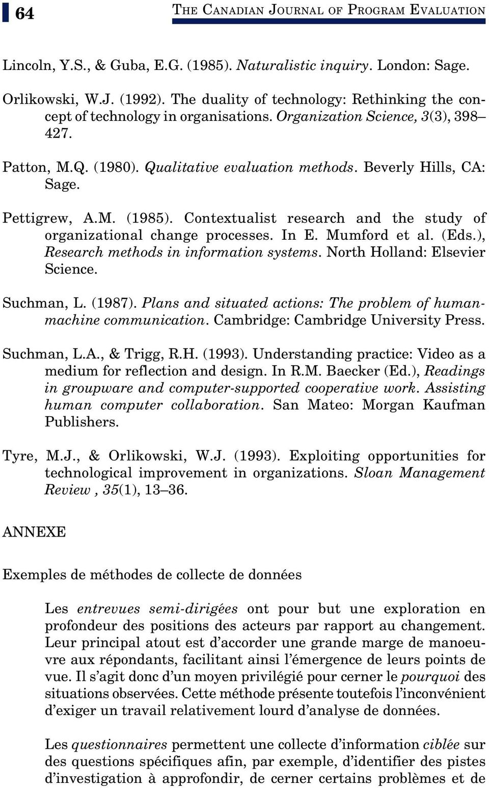 Pettigrew, A.M. (1985). Contextualist research and the study of organizational change processes. In E. Mumford et al. (Eds.), Research methods in information systems. North Holland: Elsevier Science.