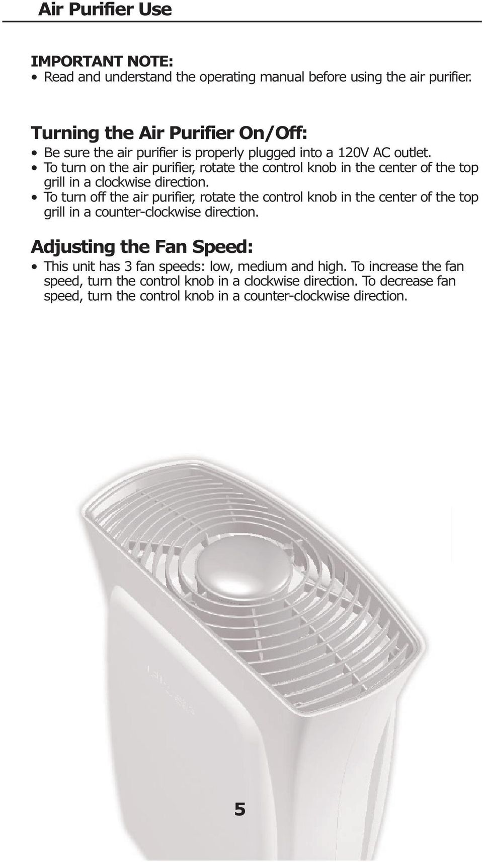 To turn on the air purifier, rotate the control knob in the center of the top grill in a clockwise direction.