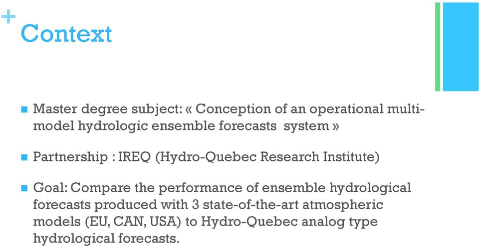 Goal: Compare the performance of ensemble hydrological forecasts produced with 3