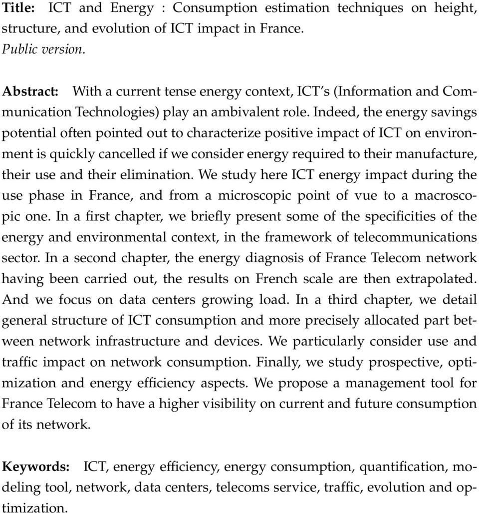 Indeed, the energy savings potential often pointed out to characterize positive impact of ICT on environment is quickly cancelled if we consider energy required to their manufacture, their use and