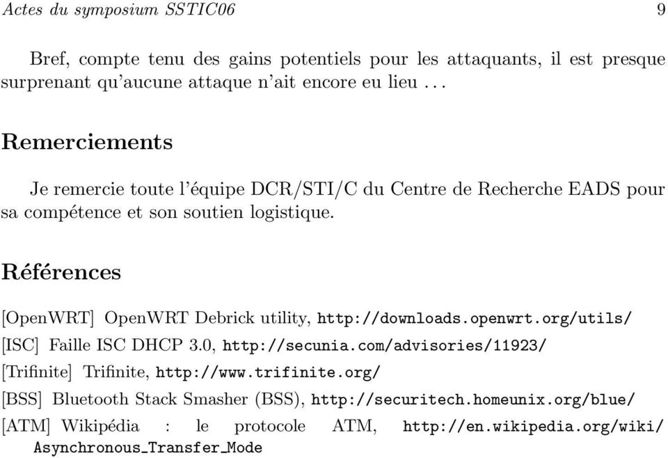 Références [OpenWRT] OpenWRT Debrick utility, http://downloads.openwrt.org/utils/ [ISC] Faille ISC DHCP 3.0, http://secunia.