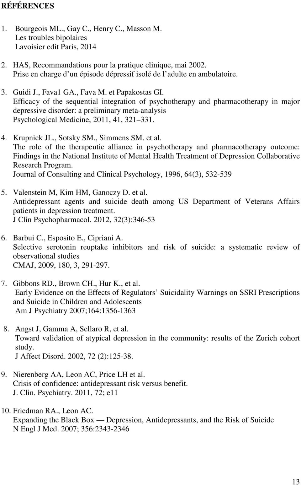 Efficacy of the sequential integration of psychotherapy and pharmacotherapy in major depressive disorder: a preliminary meta-analysis Psychological Medicine, 2011, 41, 321 331. 4. Krupnick JL.