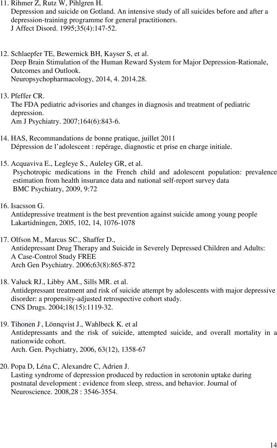 Neuropsychopharmacology, 2014, 4. 2014.28. 13. Pfeffer CR. The FDA pediatric advisories and changes in diagnosis and treatment of pediatric depression. Am J Psychiatry. 2007;164(6):843-6. 14.