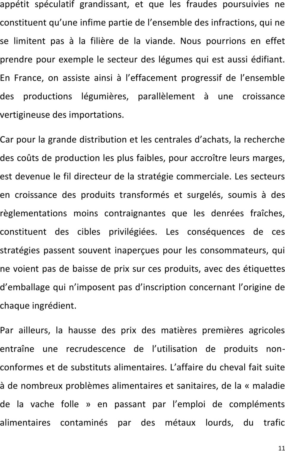 En France, on assiste ainsi à l effacement progressif de l ensemble des productions légumières, parallèlement à une croissance vertigineuse des importations.
