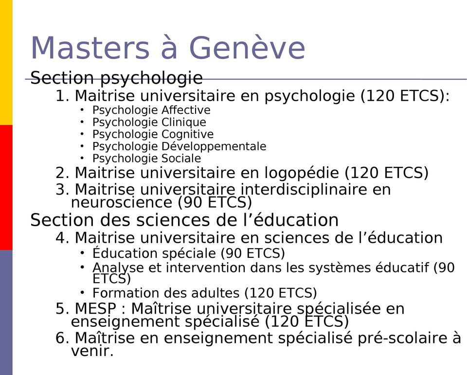 Maitrise universitaire en logopédie (120 ETCS) 3. Maitrise universitaire interdisciplinaire en neuroscience (90 ETCS) Section des sciences de l éducation 4.