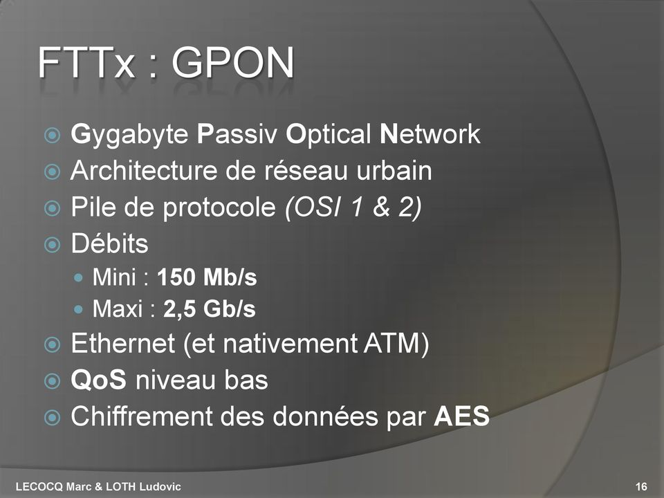 Mb/s Maxi : 2,5 Gb/s Ethernet (et nativement ATM) QoS niveau