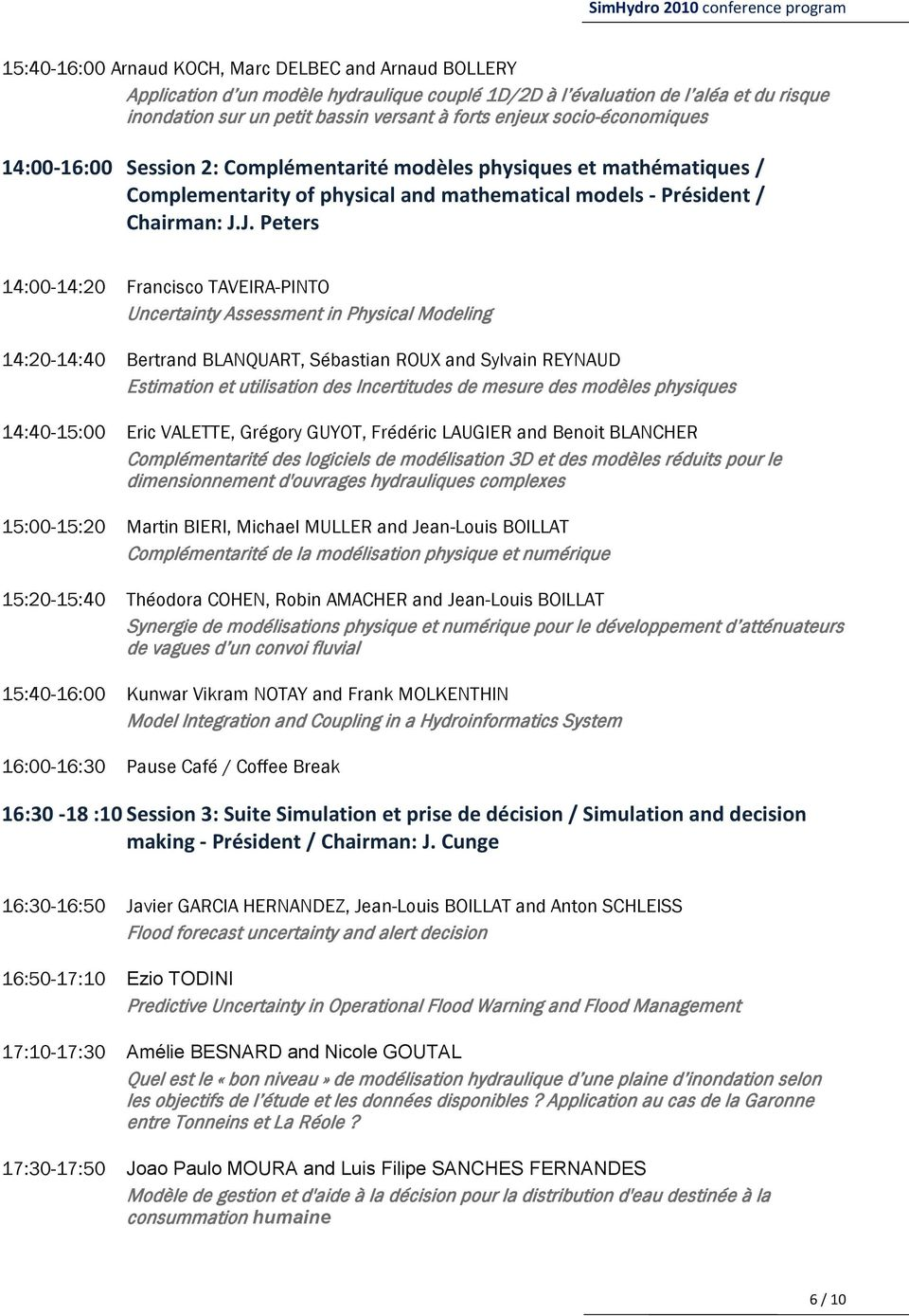 J. Peters 14:00-14:20 Francisco TAVEIRA-PINTO Uncertainty Assessment in Physical Modeling 14:20-14:40 Bertrand BLANQUART, Sébastian ROUX and Sylvain REYNAUD Estimation et utilisation des Incertitudes