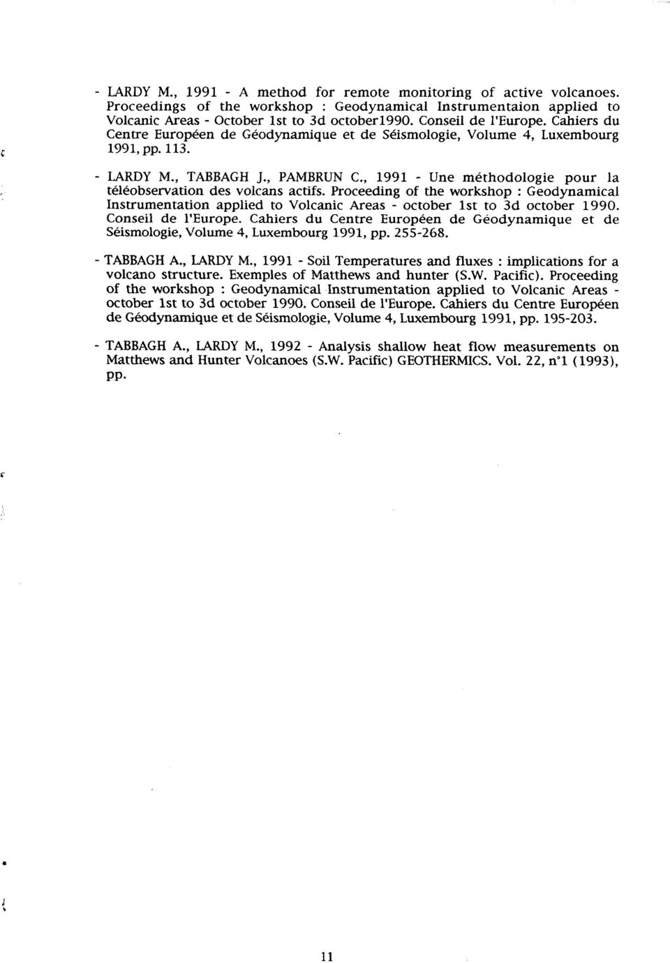 , 1991 - Une méthodologie pour la téléobservation des volcans actifs. Proceeding of the workshop : Geodynamical Instrumentation applied to Volcanic Areas - october 1st to 3d october 1990.