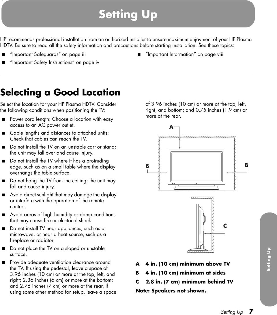 See these topics: Important Safeguards on page iii Important Safety Instructions on page iv Important Information on page viii Selecting a Good Location Select the location for your HP Plasma HDTV.