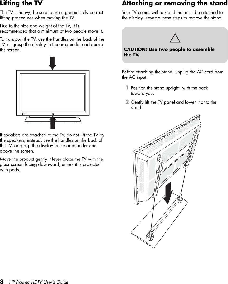 To transport the TV, use the handles on the back of the TV, or grasp the display in the area under and above the screen.