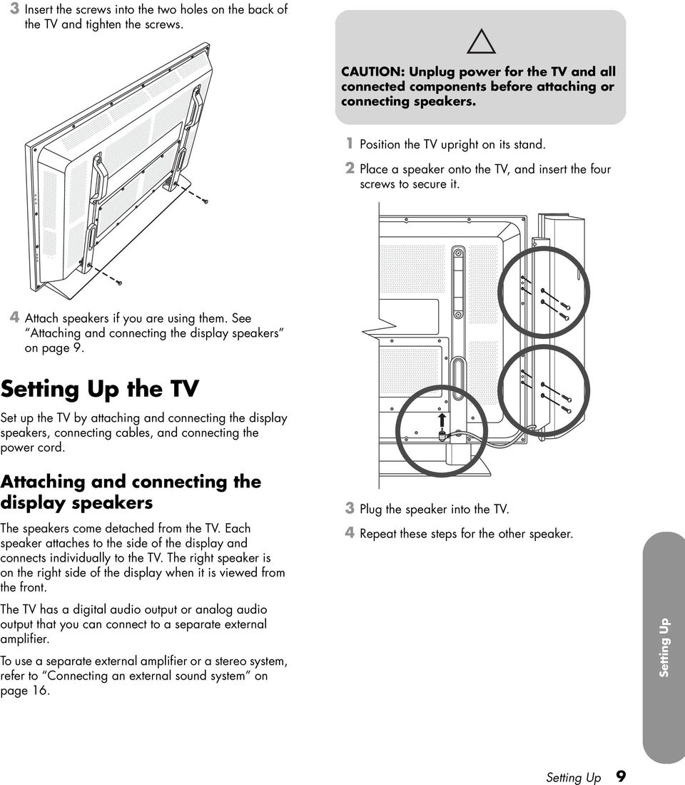 See Attaching and connecting the display speakers on page 9. Setting Up the TV Set up the TV by attaching and connecting the display speakers, connecting cables, and connecting the power cord.