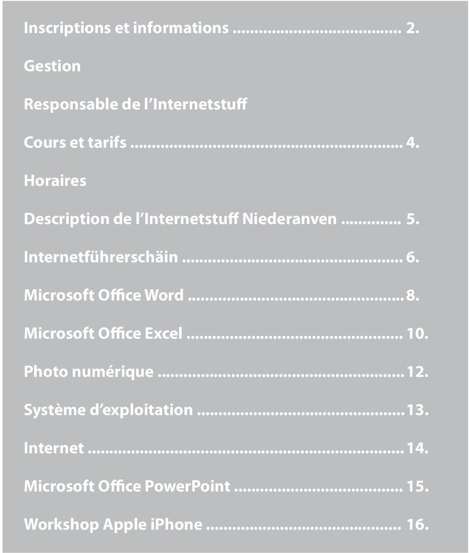 Microsoft Office Word... 8. Microsoft Office Excel... 10. Photo numérique... 12.