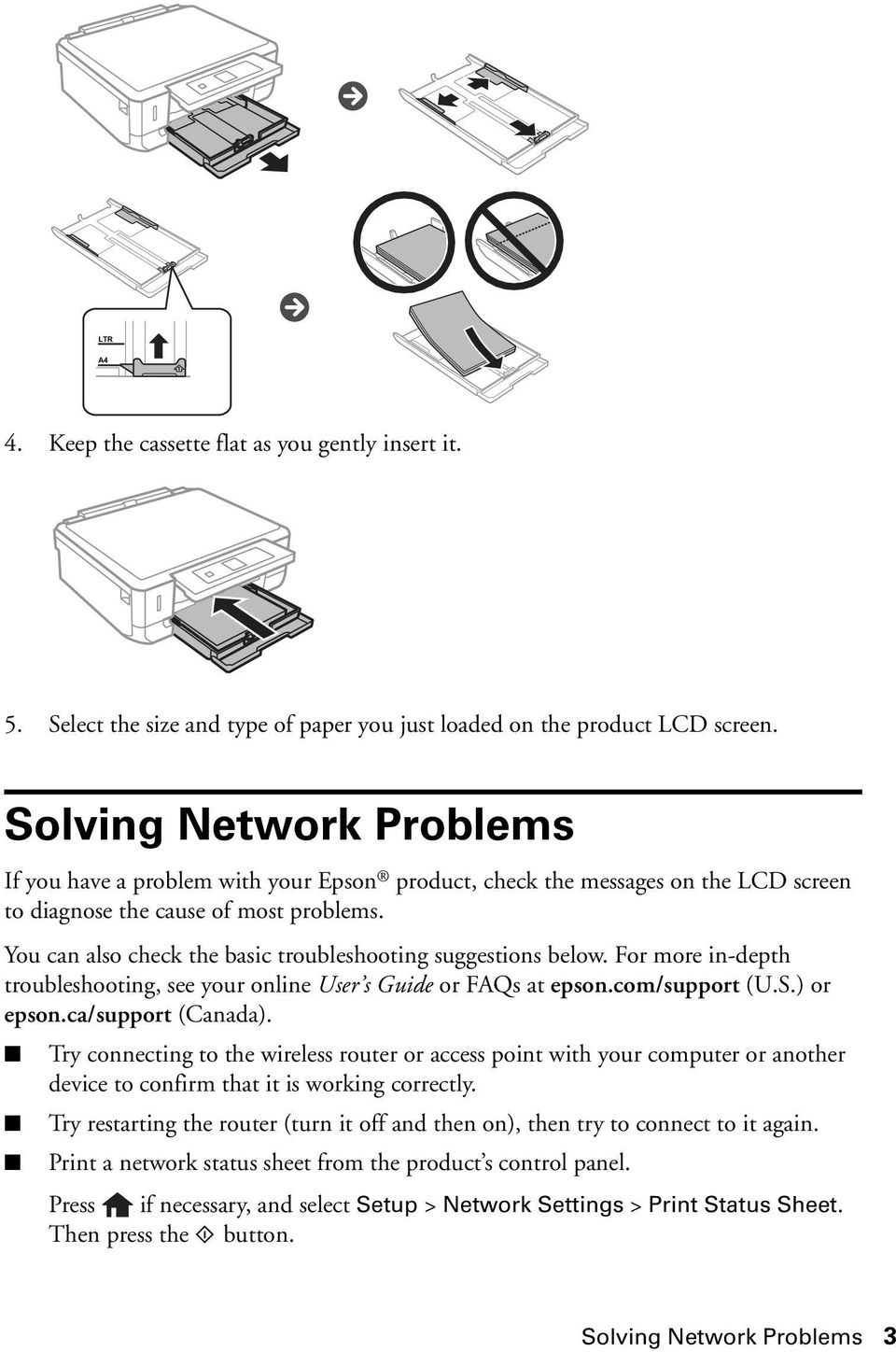 You can also check the basic troubleshooting suggestions below. For more in-depth troubleshooting, see your online User s Guide or FAQs at epson.com/support (U.S.) or epson.ca/support (Canada).